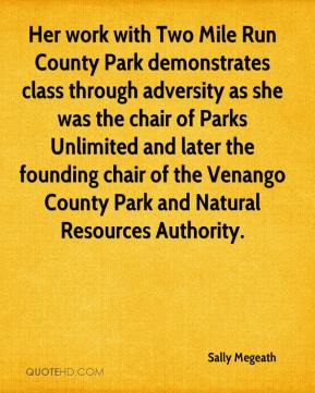 Sally Megeath  - Her work with Two Mile Run County Park demonstrates class through adversity as she was the chair of Parks Unlimited and later the founding chair of the Venango County Park and Natural Resources Authority.