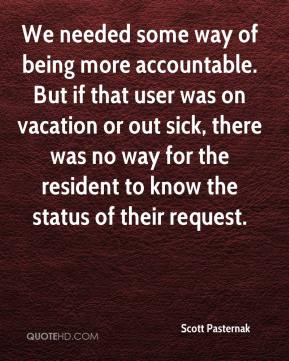 Scott Pasternak  - We needed some way of being more accountable. But if that user was on vacation or out sick, there was no way for the resident to know the status of their request.