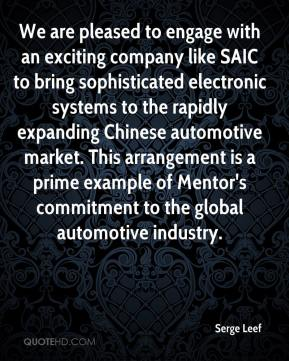 Serge Leef  - We are pleased to engage with an exciting company like SAIC to bring sophisticated electronic systems to the rapidly expanding Chinese automotive market. This arrangement is a prime example of Mentor's commitment to the global automotive industry.
