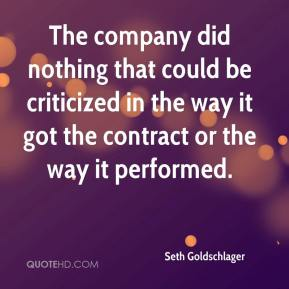 Seth Goldschlager  - The company did nothing that could be criticized in the way it got the contract or the way it performed.