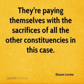 Sharon Levine  - They're paying themselves with the sacrifices of all the other constituencies in this case.