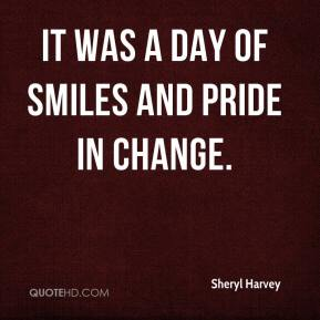 Sheryl Harvey  - It was a day of smiles and pride in change.
