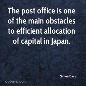 Simon Davis  - The post office is one of the main obstacles to efficient allocation of capital in Japan.