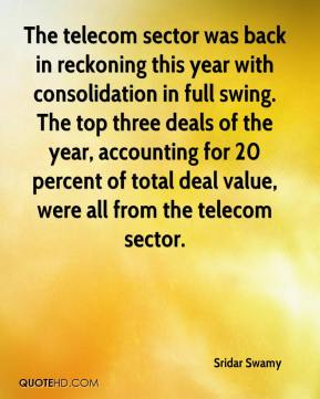 Sridar Swamy  - The telecom sector was back in reckoning this year with consolidation in full swing. The top three deals of the year, accounting for 20 percent of total deal value, were all from the telecom sector.