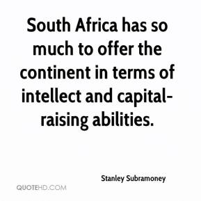 Stanley Subramoney  - South Africa has so much to offer the continent in terms of intellect and capital-raising abilities.