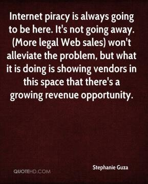 Stephanie Guza  - Internet piracy is always going to be here. It's not going away. (More legal Web sales) won't alleviate the problem, but what it is doing is showing vendors in this space that there's a growing revenue opportunity.