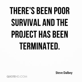 Steve Dalbey  - There's been poor survival and the project has been terminated.