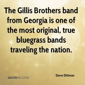 Steve Dittman  - The Gillis Brothers band from Georgia is one of the most original, true bluegrass bands traveling the nation.