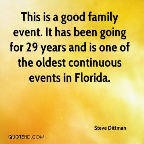 Steve Dittman  - This is a good family event. It has been going for 29 years and is one of the oldest continuous events in Florida.