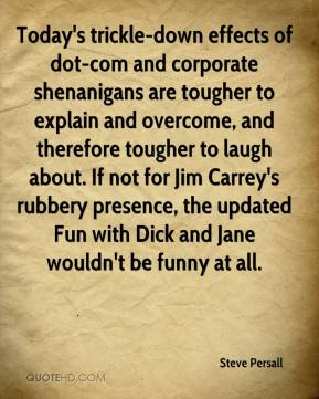 Steve Persall  - Today's trickle-down effects of dot-com and corporate shenanigans are tougher to explain and overcome, and therefore tougher to laugh about. If not for Jim Carrey's rubbery presence, the updated Fun with Dick and Jane wouldn't be funny at all.
