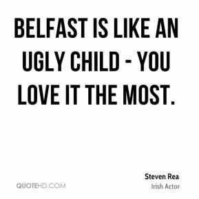 Belfast is like an ugly child - you love it the most.
