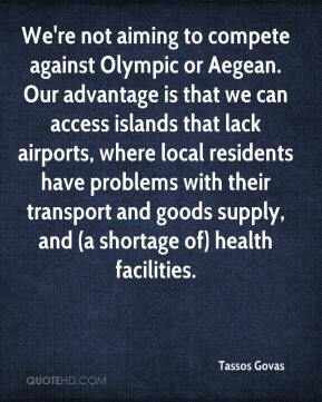 Tassos Govas  - We're not aiming to compete against Olympic or Aegean. Our advantage is that we can access islands that lack airports, where local residents have problems with their transport and goods supply, and (a shortage of) health facilities.