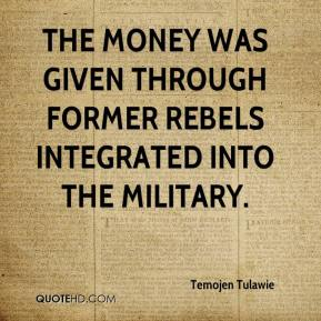 Temojen Tulawie  - The money was given through former rebels integrated into the military.