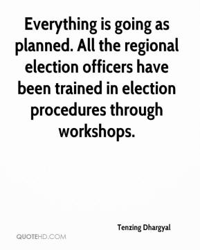 Tenzing Dhargyal  - Everything is going as planned. All the regional election officers have been trained in election procedures through workshops.