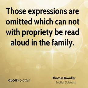 Thomas Bowdler - Those expressions are omitted which can not with propriety be read aloud in the family.