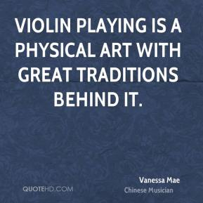 Vanessa Mae - Violin playing is a physical art with great traditions behind it.