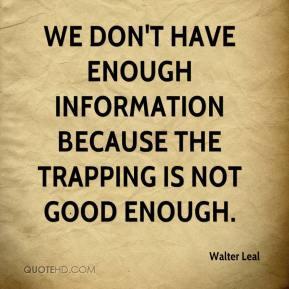 Walter Leal  - We don't have enough information because the trapping is not good enough.