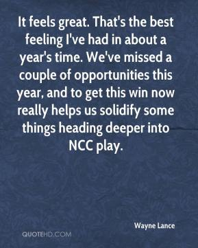 Wayne Lance  - It feels great. That's the best feeling I've had in about a year's time. We've missed a couple of opportunities this year, and to get this win now really helps us solidify some things heading deeper into NCC play.