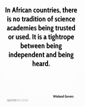 Wieland Gevers  - In African countries, there is no tradition of science academies being trusted or used. It is a tightrope between being independent and being heard.