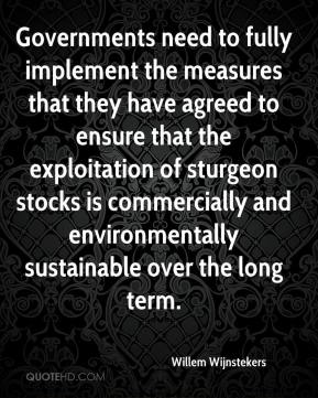 Willem Wijnstekers  - Governments need to fully implement the measures that they have agreed to ensure that the exploitation of sturgeon stocks is commercially and environmentally sustainable over the long term.