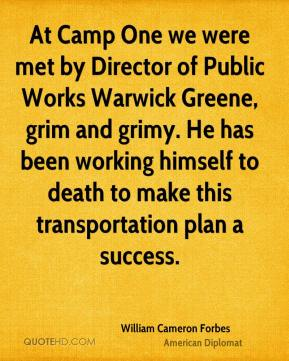 At Camp One we were met by Director of Public Works Warwick Greene, grim and grimy. He has been working himself to death to make this transportation plan a success.
