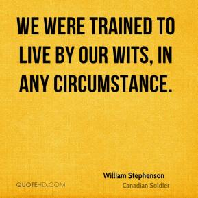 William Stephenson - We were trained to live by our wits, in any circumstance.