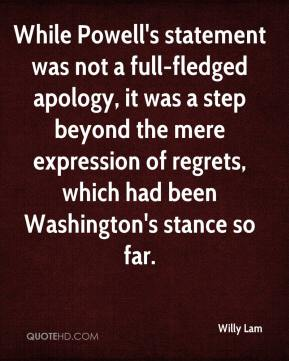 Willy Lam  - While Powell's statement was not a full-fledged apology, it was a step beyond the mere expression of regrets, which had been Washington's stance so far.