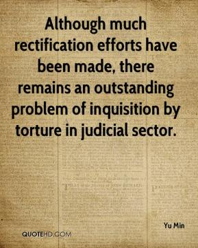 Although much rectification efforts have been made, there remains an outstanding problem of inquisition by torture in judicial sector.