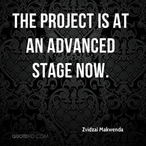 Zvidzai Makwenda  - The project is at an advanced stage now.