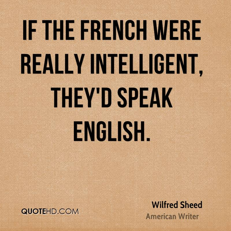 If the French were really intelligent, they'd speak English.