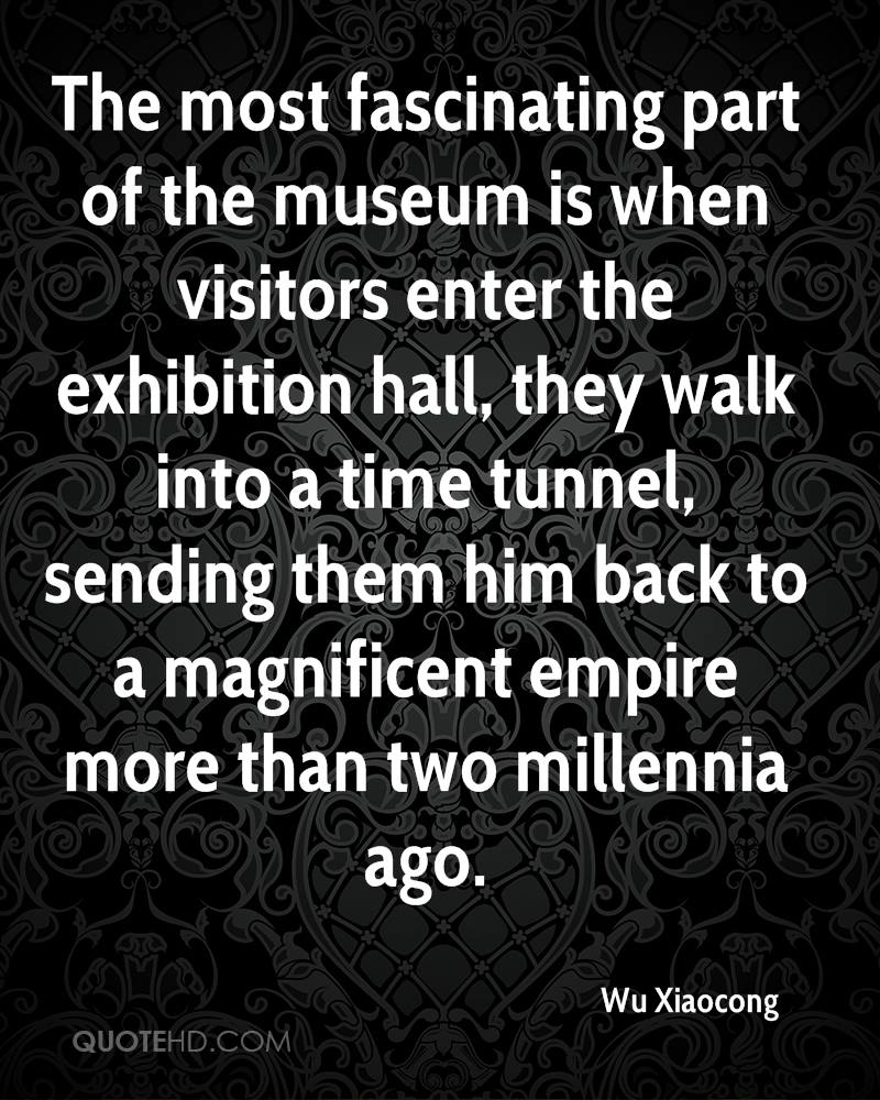 The most fascinating part of the museum is when visitors enter the exhibition hall, they walk into a time tunnel, sending them him back to a magnificent empire more than two millennia ago.
