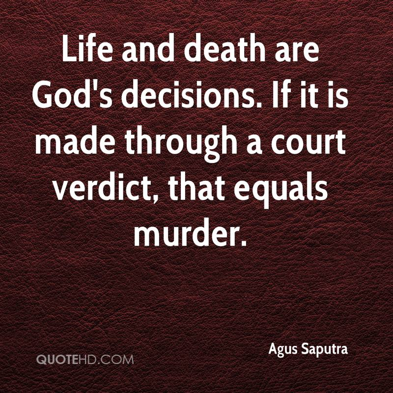 Life And Death Are Godu0027s Decisions. If It Is Made Through A Court Verdict,