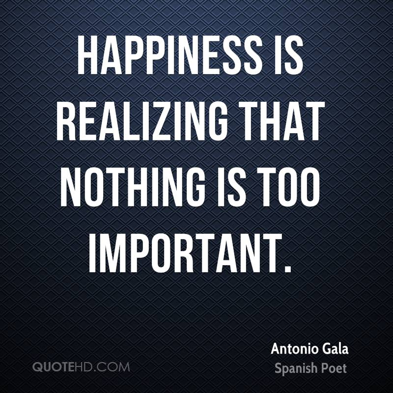 Happiness is realizing that nothing is too important.