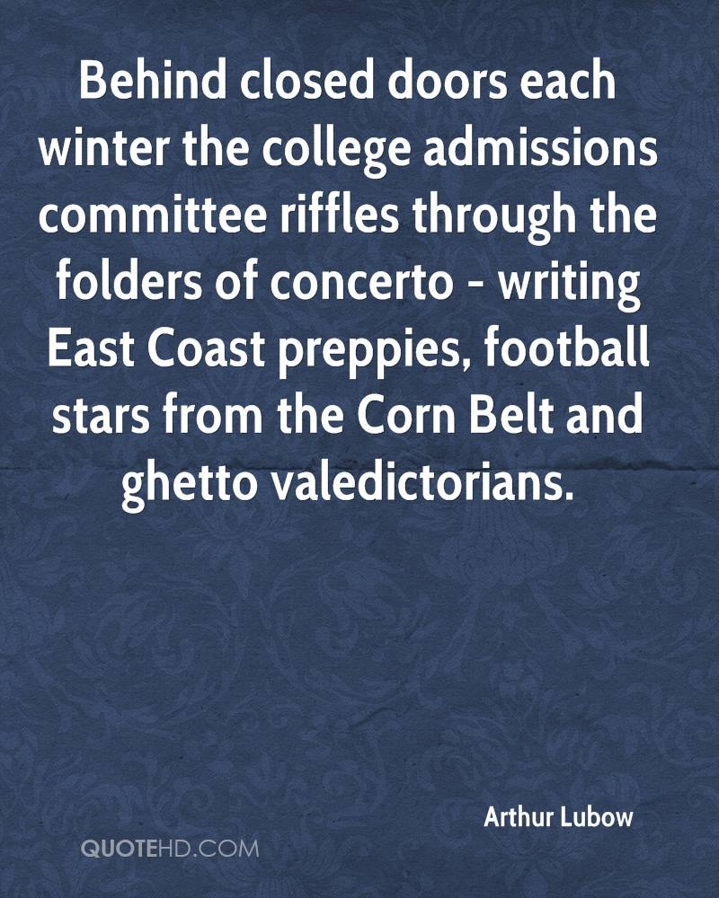 Behind closed doors each winter the college admissions committee riffles through the folders of concerto - writing East Coast preppies, football stars from the Corn Belt and ghetto valedictorians.