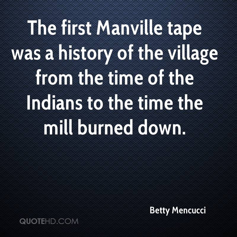 The first Manville tape was a history of the village from the time of the Indians to the time the mill burned down.