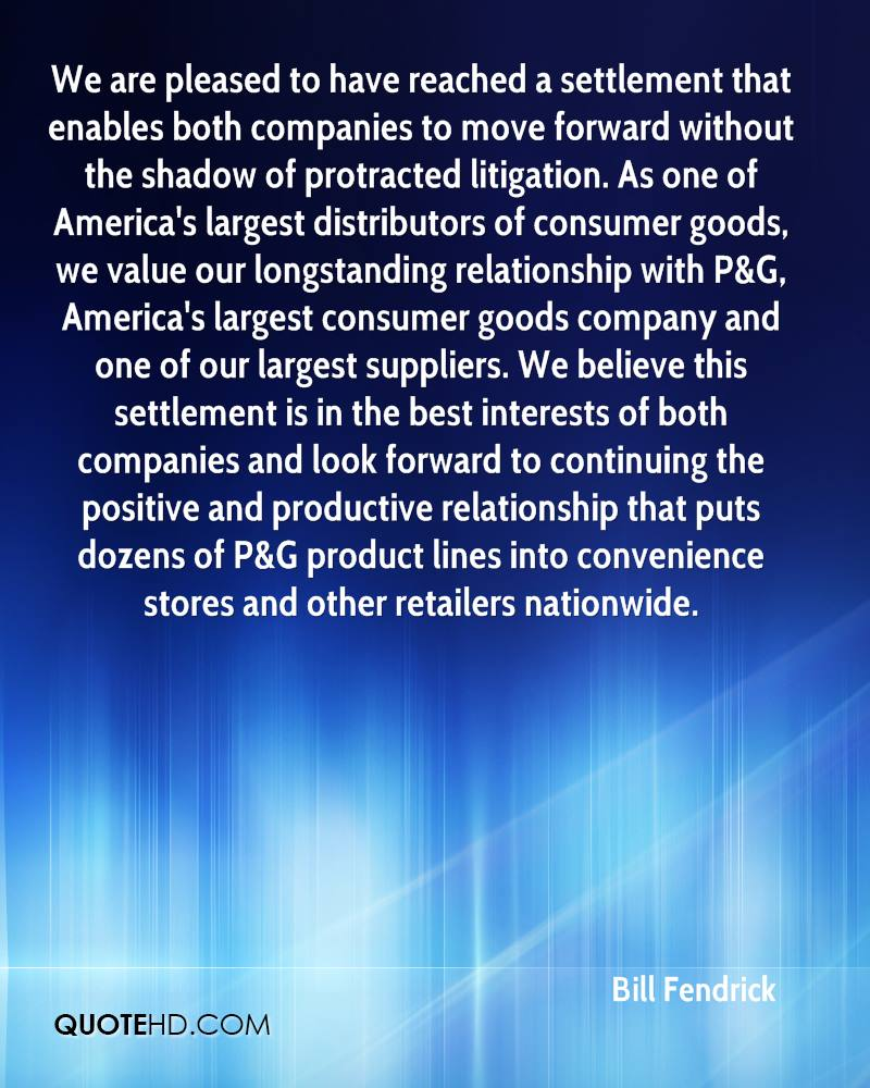 We are pleased to have reached a settlement that enables both companies to move forward without the shadow of protracted litigation. As one of America's largest distributors of consumer goods, we value our longstanding relationship with P&G, America's largest consumer goods company and one of our largest suppliers. We believe this settlement is in the best interests of both companies and look forward to continuing the positive and productive relationship that puts dozens of P&G product lines into convenience stores and other retailers nationwide.