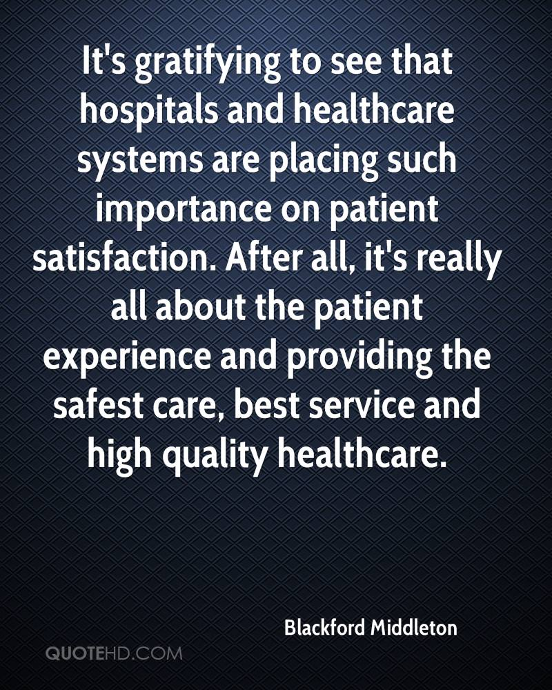 It's gratifying to see that hospitals and healthcare systems are placing such importance on patient satisfaction. After all, it's really all about the patient experience and providing the safest care, best service and high quality healthcare.