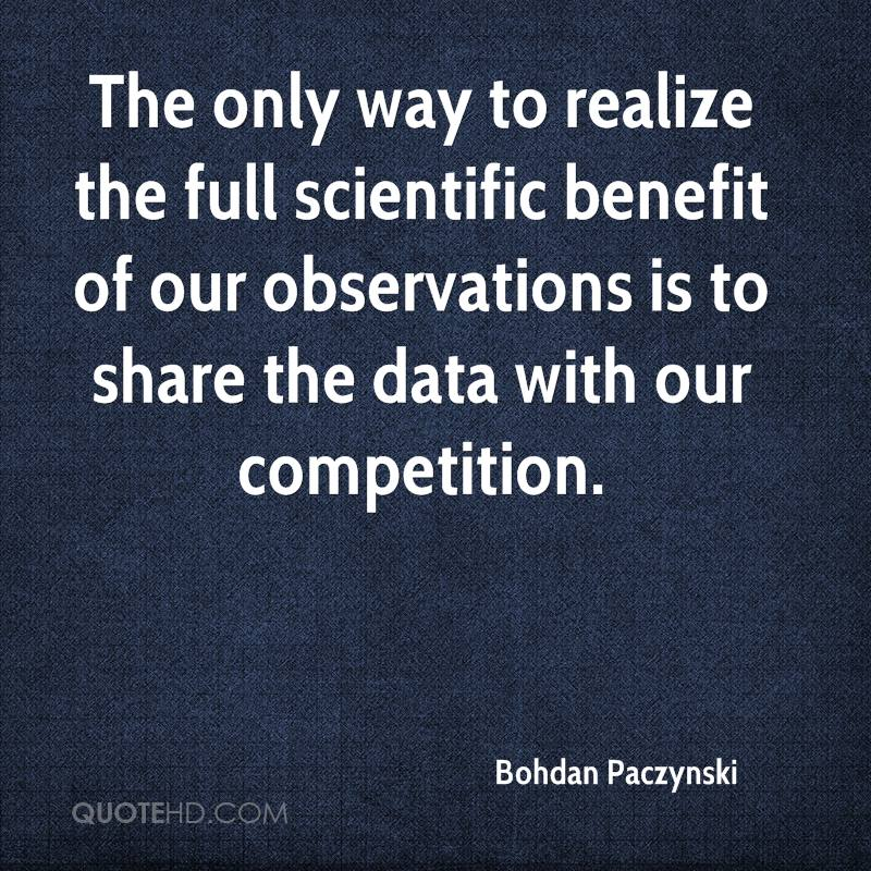 The only way to realize the full scientific benefit of our observations is to share the data with our competition.