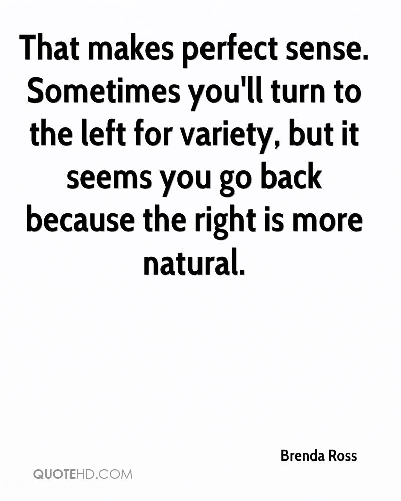 That makes perfect sense. Sometimes you'll turn to the left for variety, but it seems you go back because the right is more natural.