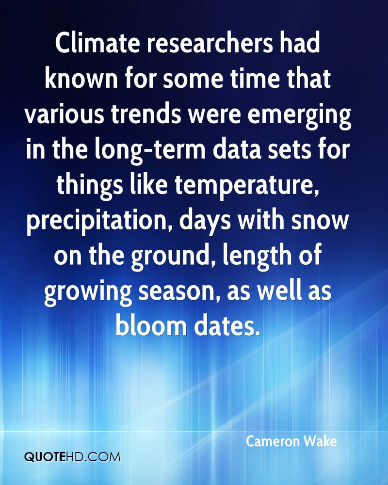 Climate researchers had known for some time that various trends were emerging in the long-term data sets for things like temperature, precipitation, days with snow on the ground, length of growing season, as well as bloom dates.