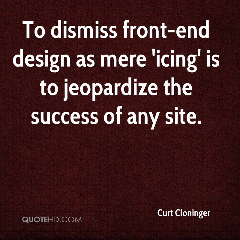 To dismiss front-end design as mere 'icing' is to jeopardize the success of any site.