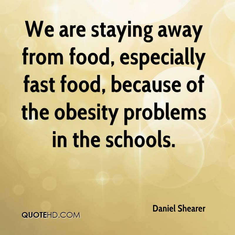 We are staying away from food, especially fast food, because of the obesity problems in the schools.