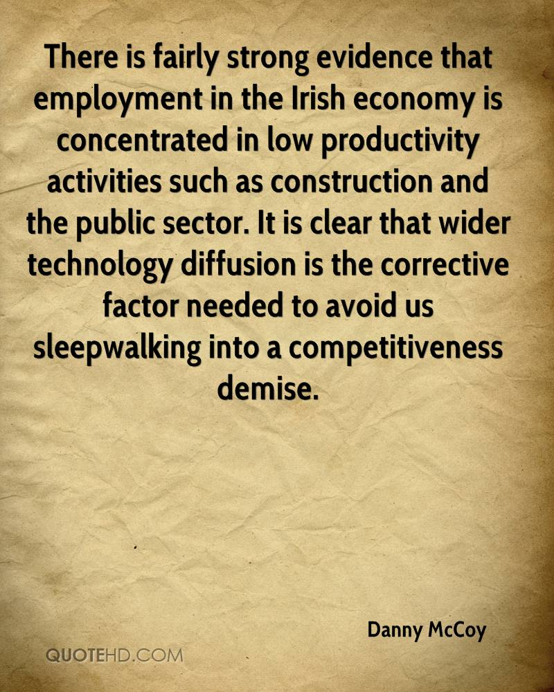 There is fairly strong evidence that employment in the Irish economy is concentrated in low productivity activities such as construction and the public sector. It is clear that wider technology diffusion is the corrective factor needed to avoid us sleepwalking into a competitiveness demise.