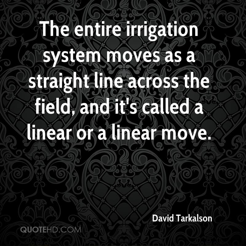 The entire irrigation system moves as a straight line across the field, and it's called a linear or a linear move.