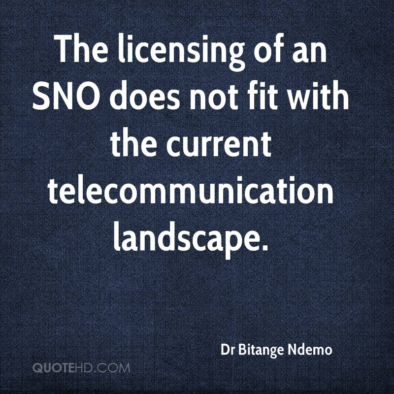 The licensing of an SNO does not fit with the current telecommunication landscape.