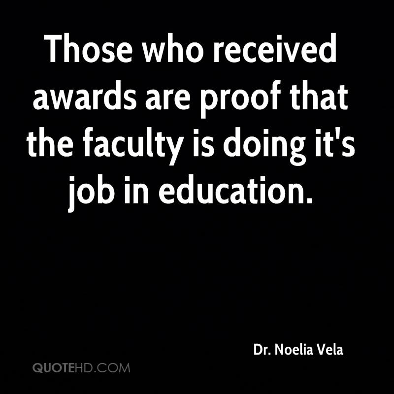 Those who received awards are proof that the faculty is doing it's job in education.