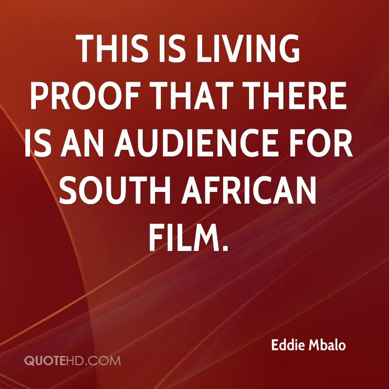 This is living proof that there is an audience for South African film.