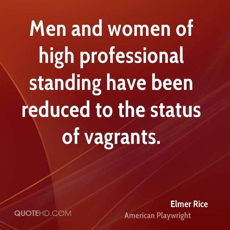 Men and women of high professional standing have been reduced to the status of vagrants.