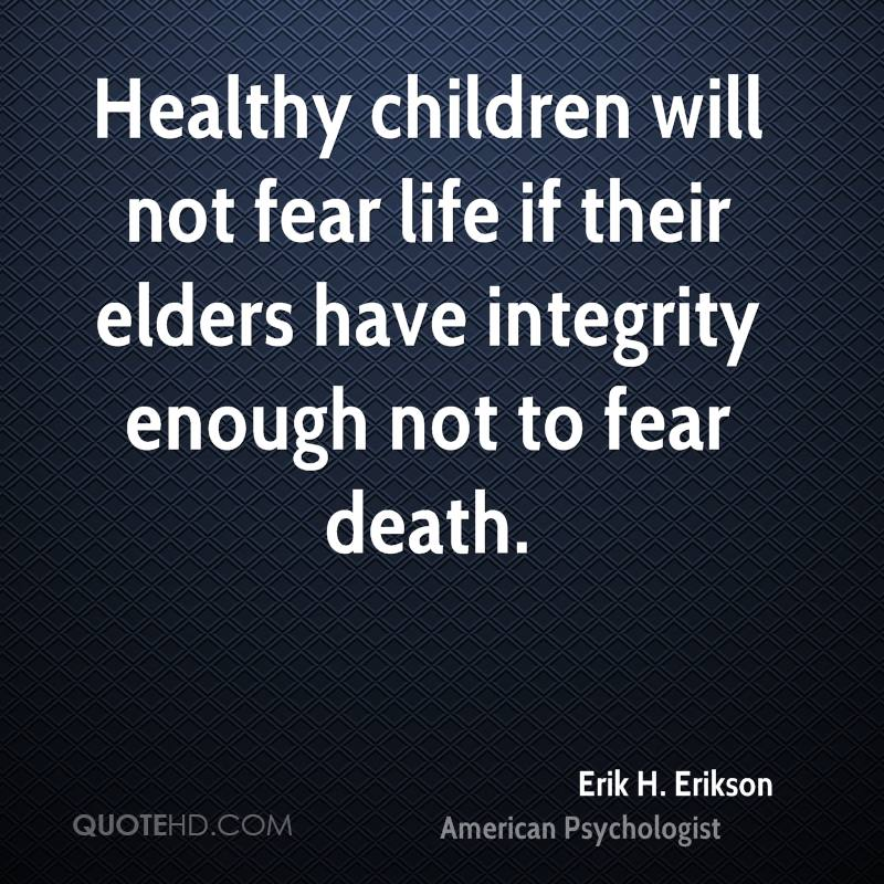 Healthy children will not fear life if their elders have integrity ...