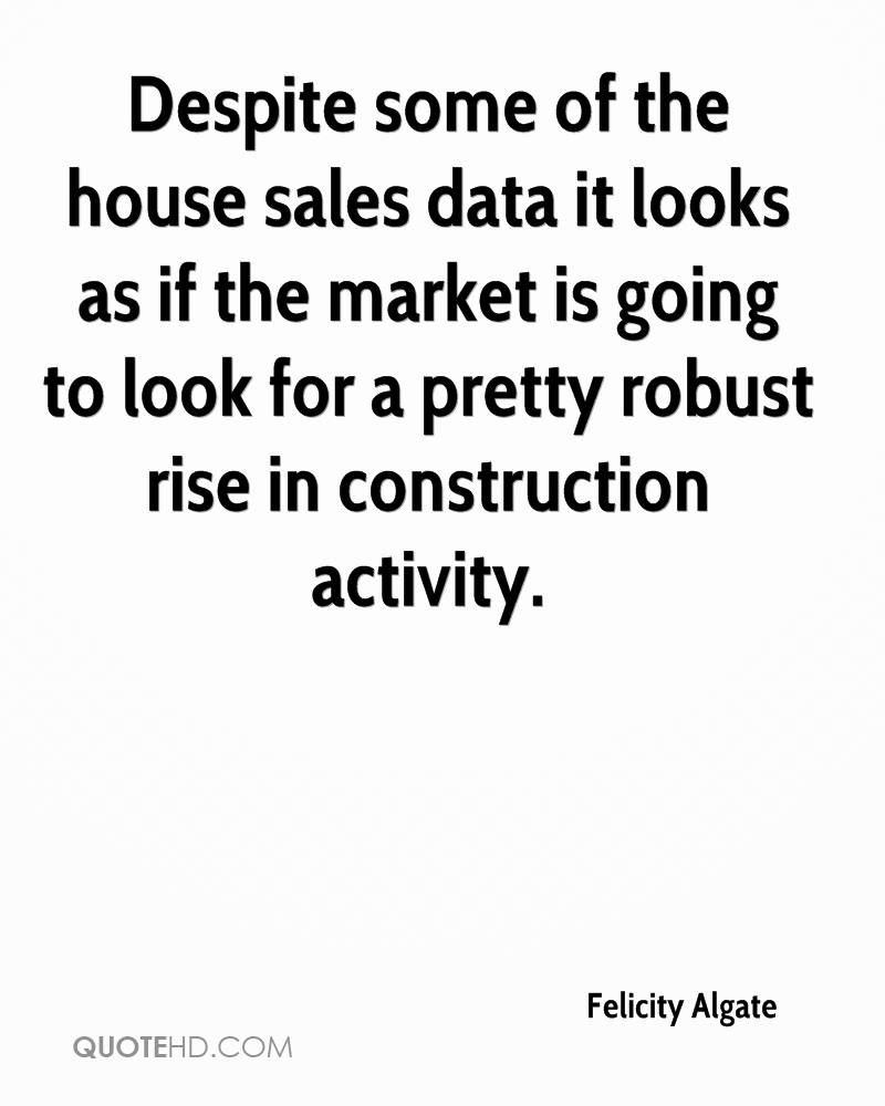 Despite some of the house sales data it looks as if the market is going to look for a pretty robust rise in construction activity.